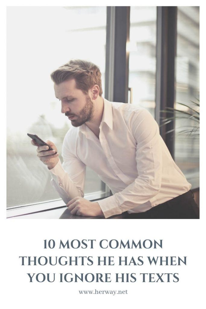 10 Most Common Thoughts He Has When You Ignore His Texts