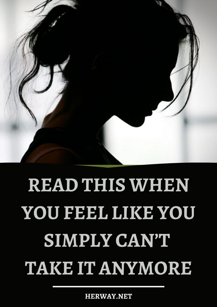 Read This When You Feel Like You Simply Can't Take It Anymore