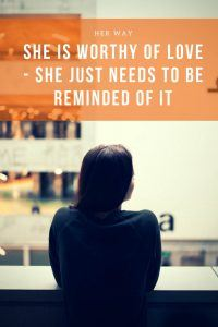 She Is Worthy Of Love - She Just Needs To Be Reminded Of It