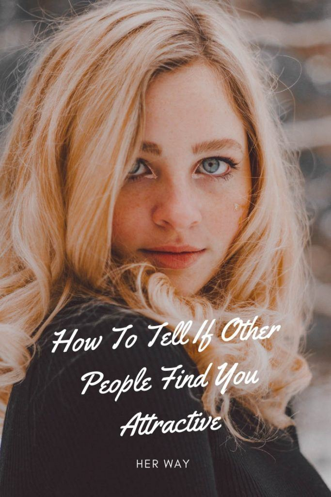 How To Tell If Other People Find You Attractive