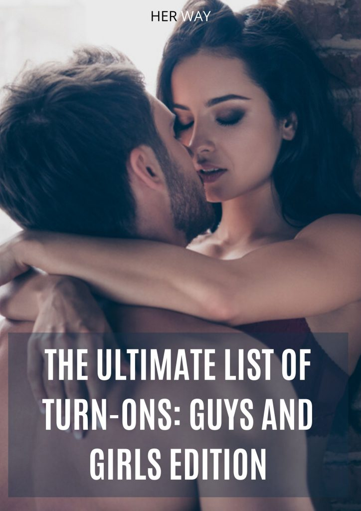 The Ultimate List Of Turn-Ons: Guys And Girls Edition