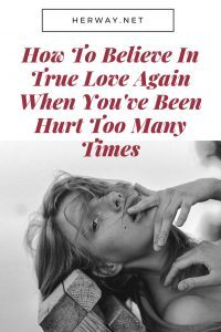 How To Believe In True Love Again When You've Been Hurt Too Many Times