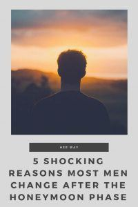 5 Shocking Reasons Most Men Change After The Honeymoon Phase