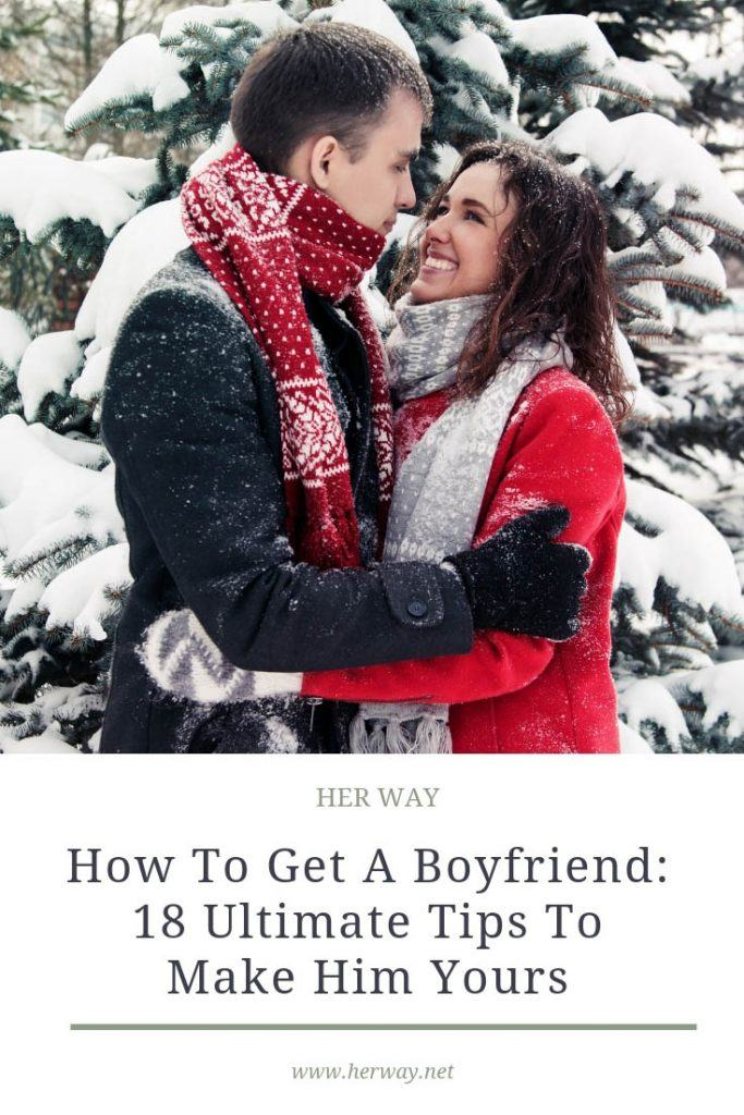 How To Get A Boyfriend: 18 Ultimate Tips To Make Him Yours