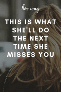 This Is What She'll Do The Next Time She Misses You