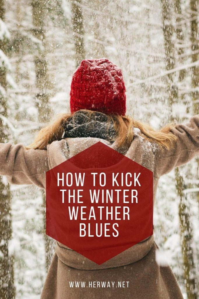 How To Kick The Winter Weather Blues