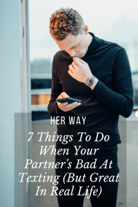 7 Things To Do When Your Partner's Bad At Texting (But Great In Real Life)