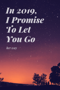 In 2019, I Promise To Let You Go