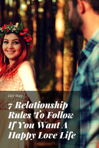 7 Relationship Rules To Follow If You Want A Happy Love Life
