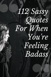 Sassy Quotes 112 Sassy Quotes For When You're Feeling Badass Sassy Quotes