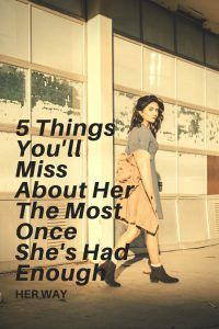 5 Things You'll Miss About Her The Most Once She's Had Enough
