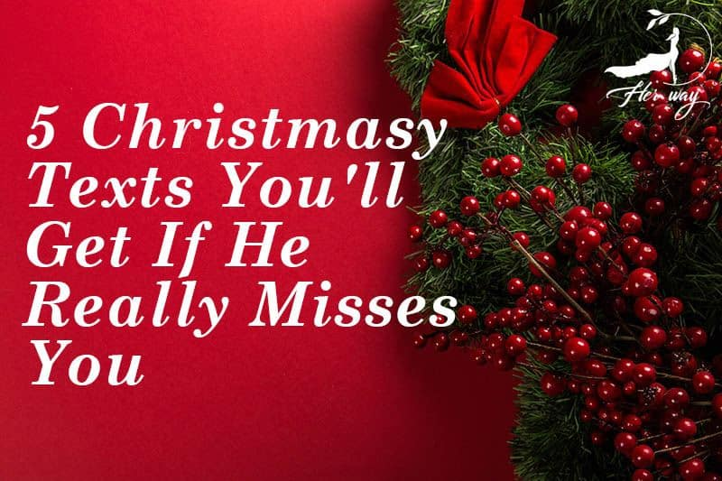 5 Christmasy Texts You'll Get If He Really Misses You