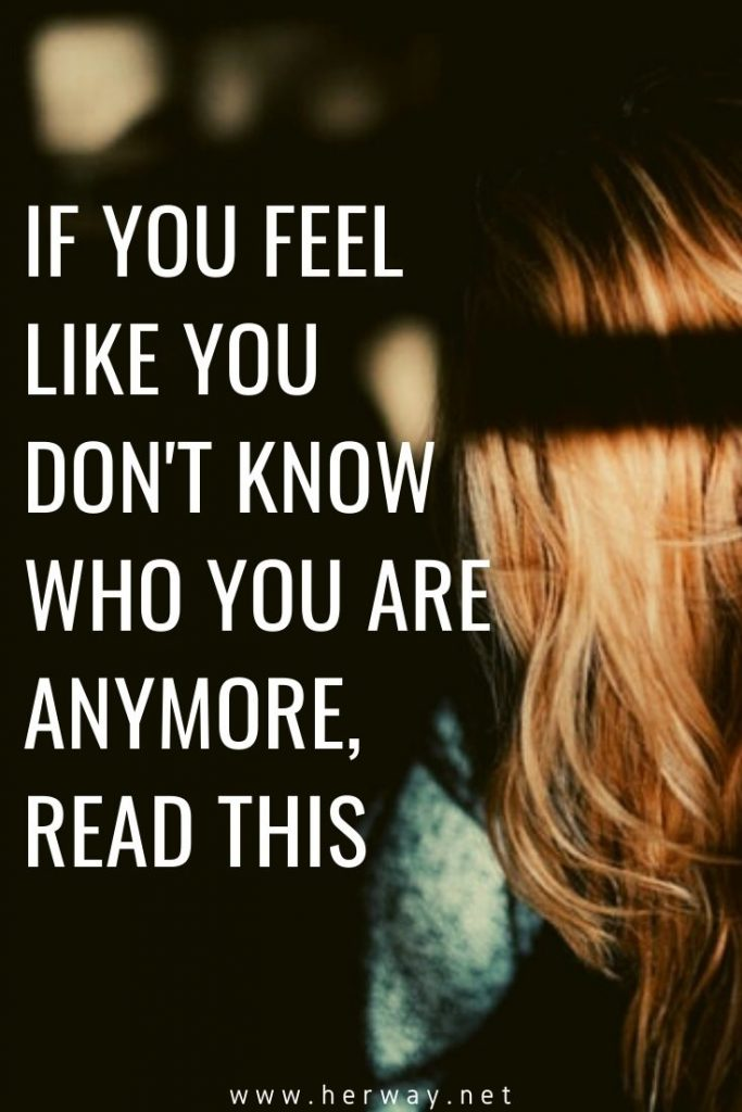 If You Feel Like You Don't Know Who You Are Anymore, Read This