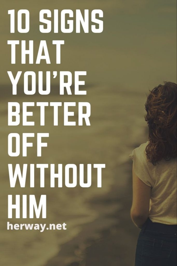 10 Signs That You're Better Off Without Him