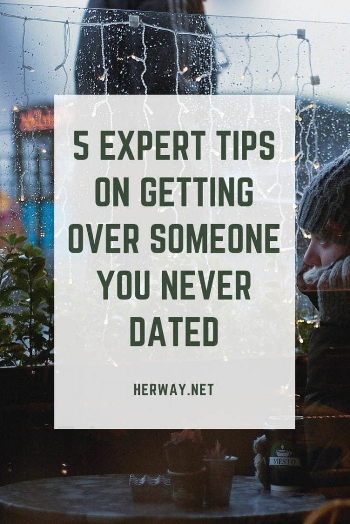 5 Expert Tips On Getting Over Someone You Never Dated