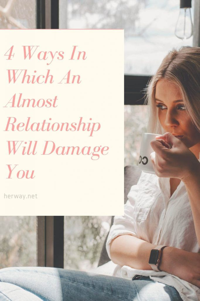 4 Ways In Which An Almost Relationship Will Damage You