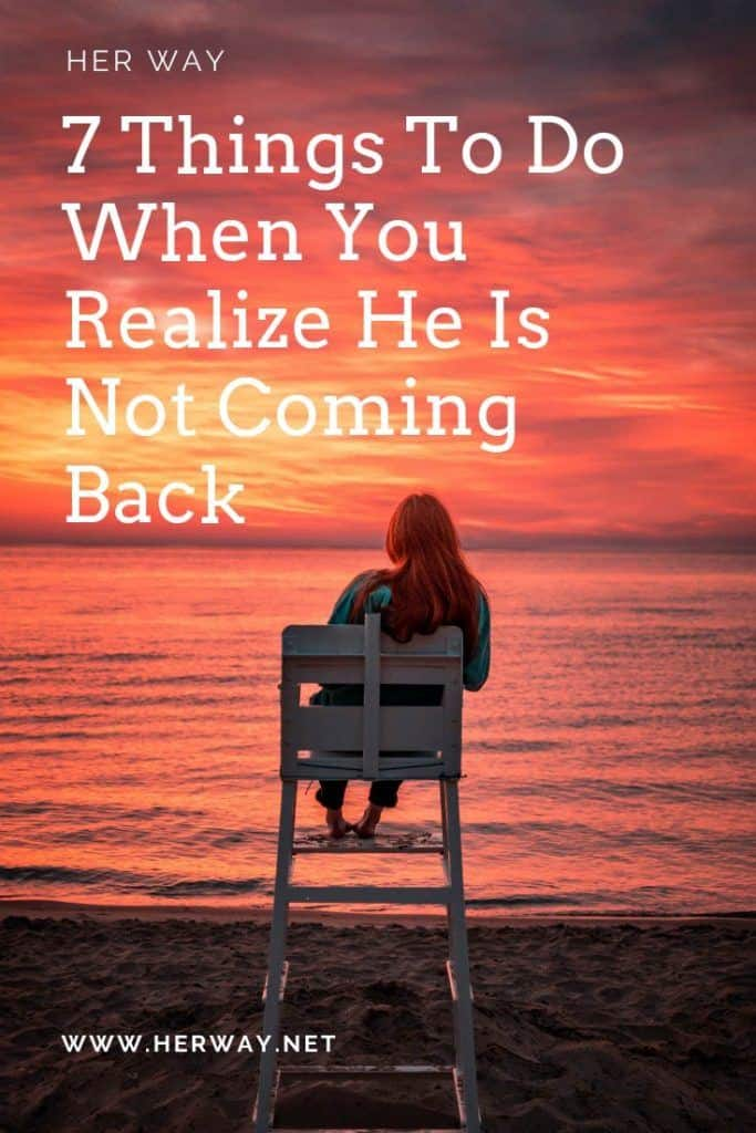 7 Things To Do When You Realize He Is Not Coming Back