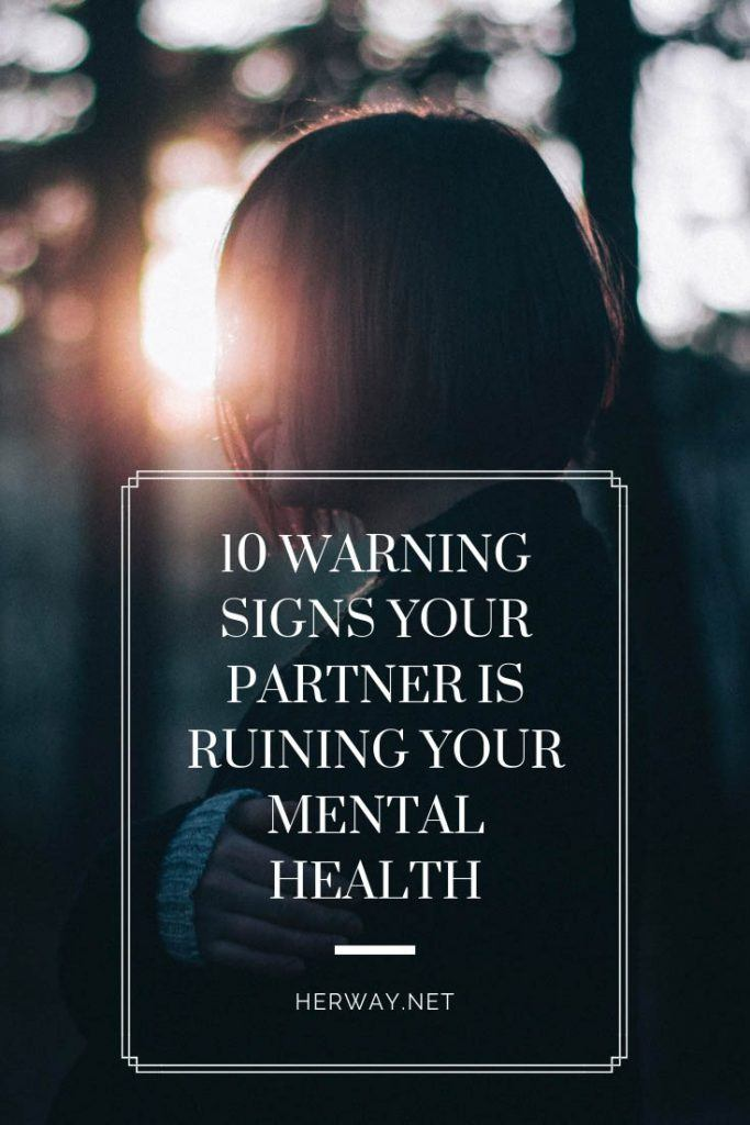 10 Warning Signs Your Partner Is Ruining Your Mental Health