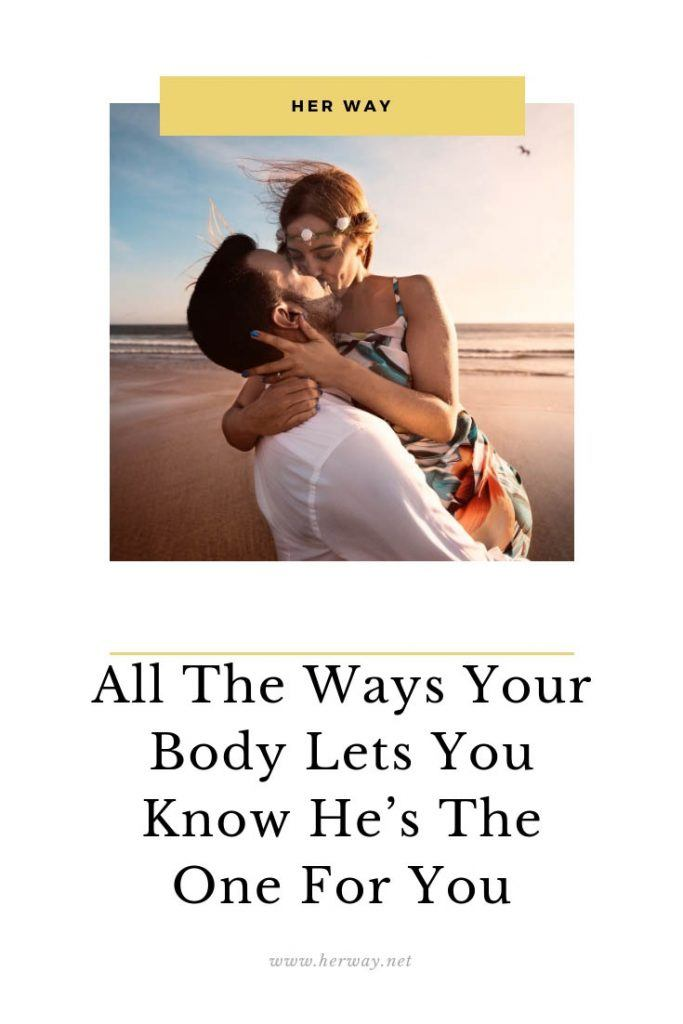 All The Ways Your Body Lets You Know He's The One For You