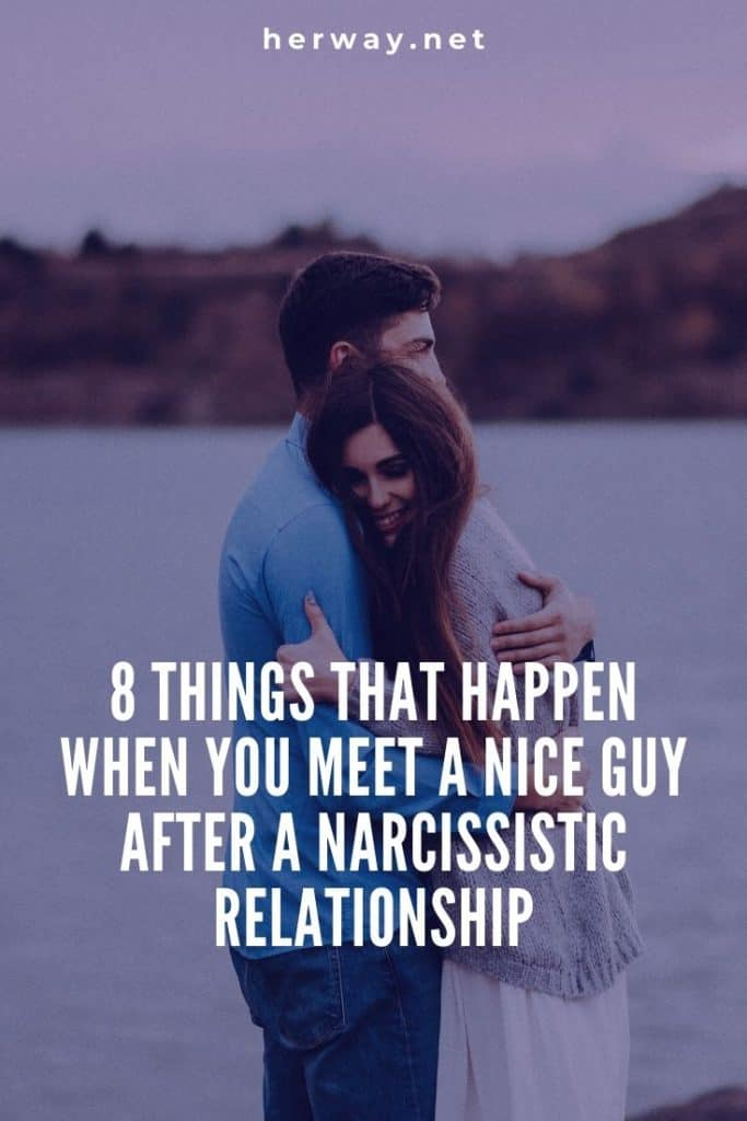 8 Things That Happen When You Meet A Nice Guy After A Narcissistic Relationship