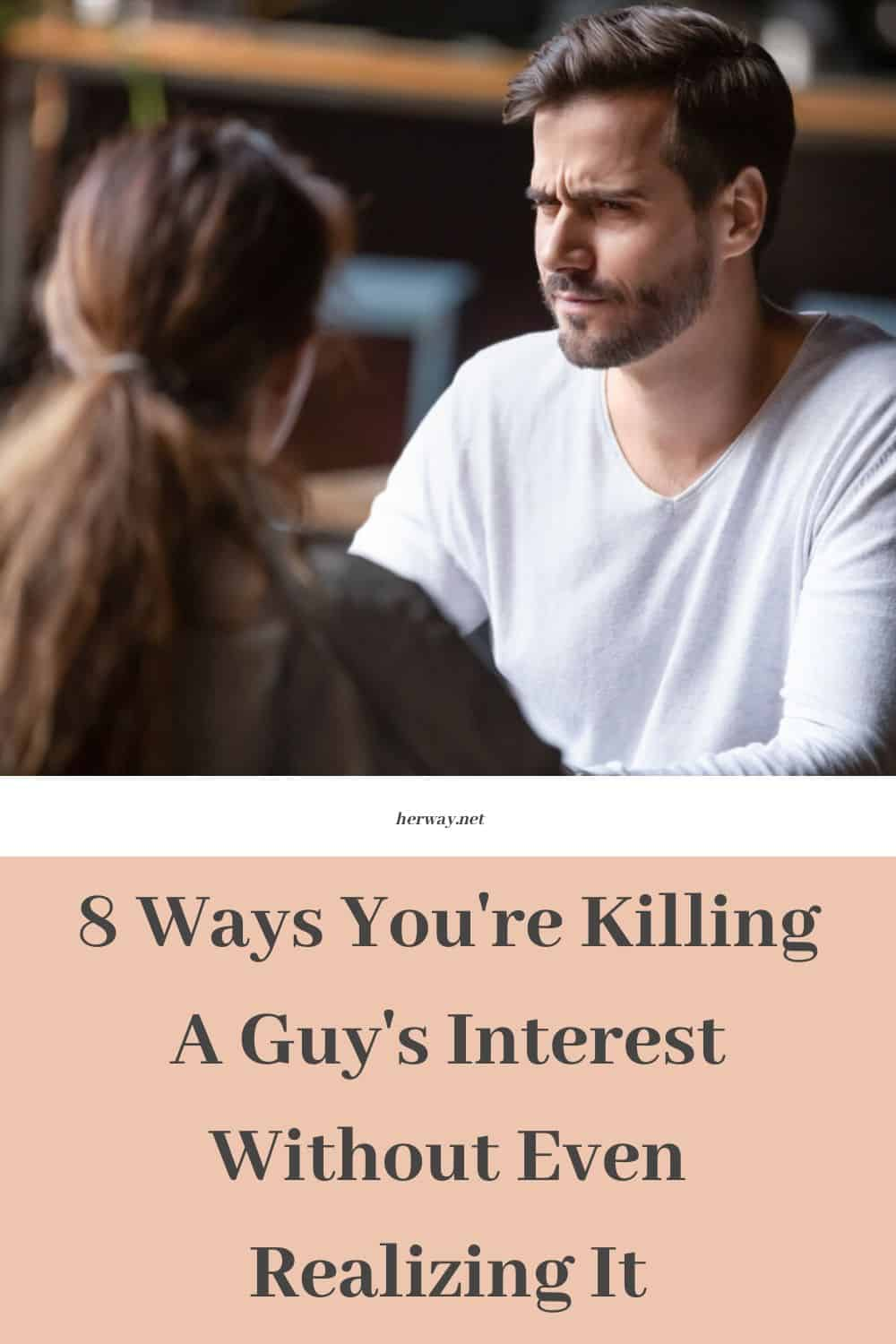 8 Ways You're Killing A Guy's Interest Without Even Realizing It
