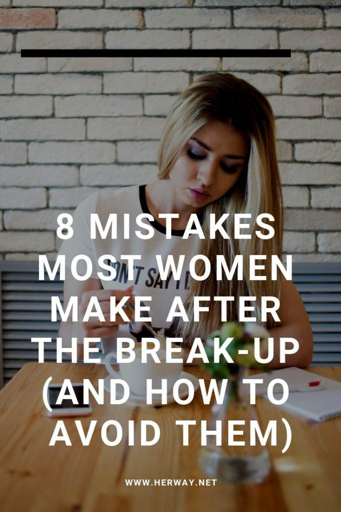 8 Mistakes Most Women Make After The Break-Up (And How To Avoid Them)