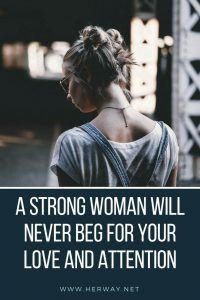 A Strong Woman Will Never Beg For Your Love And Attention