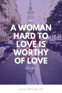 A Woman Hard To Love Is Worthy Of Love