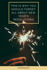 This Is Why You Should Forget All About New Year's Resolutions