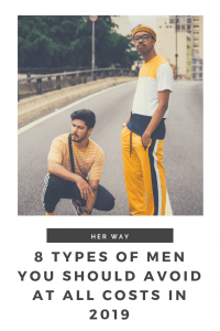 8 Types Of Men You Should Avoid At All Costs In 2019