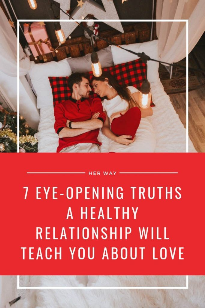 7 Eye-Opening Truths A Healthy Relationship Will Teach You About Love