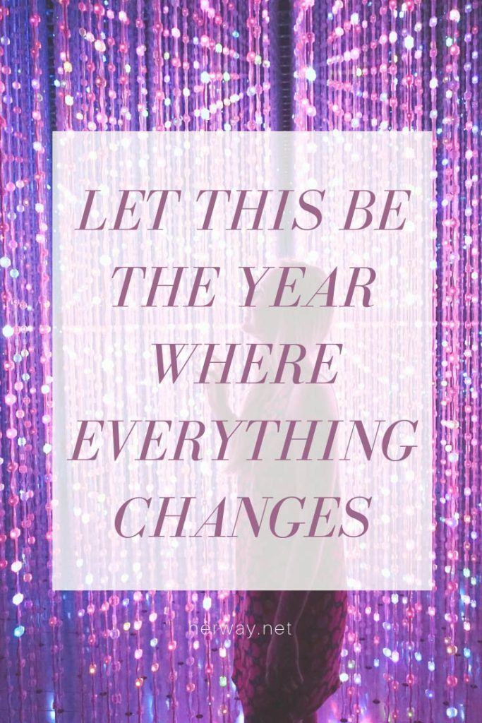 Let This Be The Year Where Everything Changes