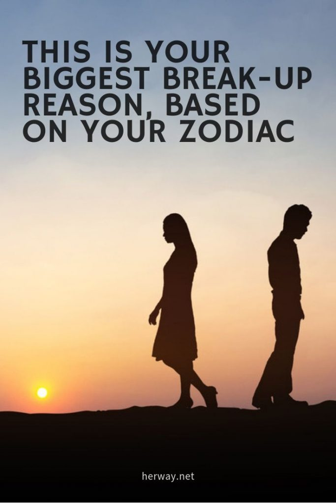This Is Your Biggest Break-Up Reason, Based On Your Zodiac