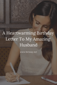 A Heartwarming Birthday Letter To My Amazing Husband