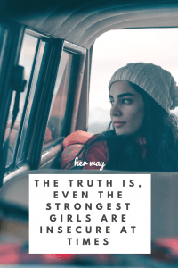 The Truth Is, Even The Strongest Girls Are Insecure At Times