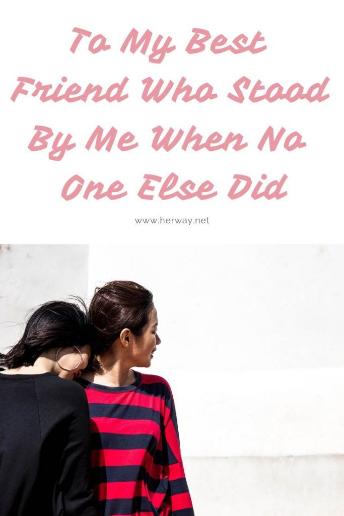 To My Best Friend Who Stood By Me When No One Else Did