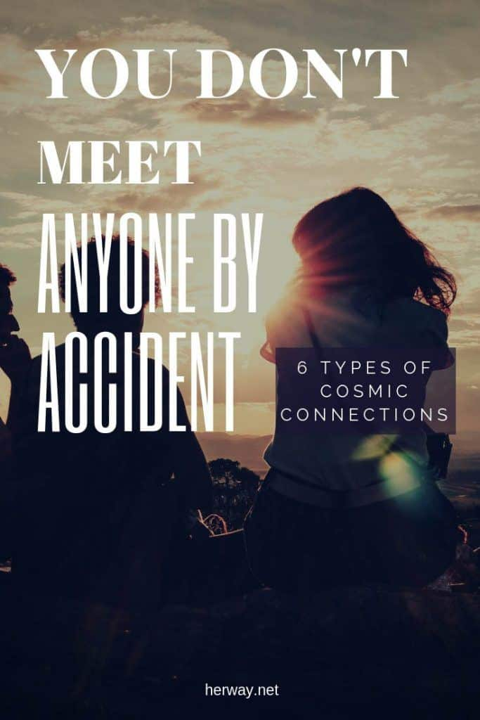 You Don't Meet Anyone By Accident – 6 Types Of Cosmic Connections