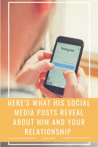 Here's What His Social Media Posts Reveal About Him And Your Relationship