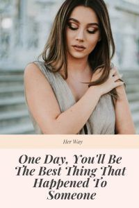One Day, You'll Be The Best Thing That Happened To Someone