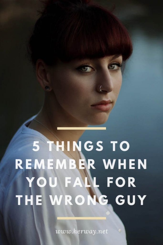 5 Things To Remember When You Fall For The Wrong Guy