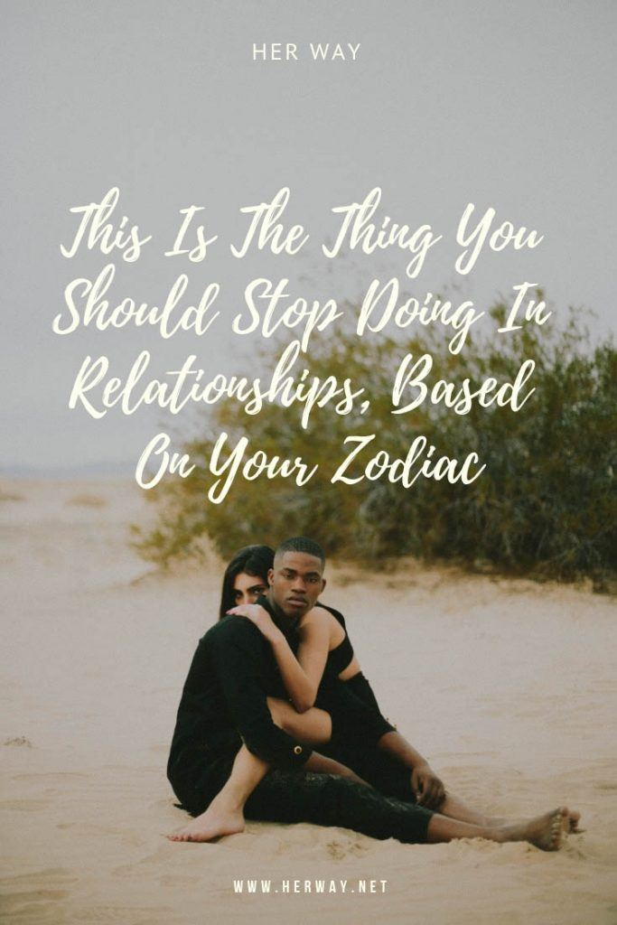 This Is The Thing You Should Stop Doing In Relationships, Based On Your Zodiac