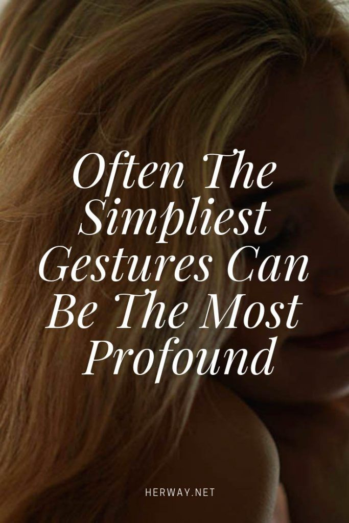 Often The Simpliest Gestures Can Be The Most Profound
