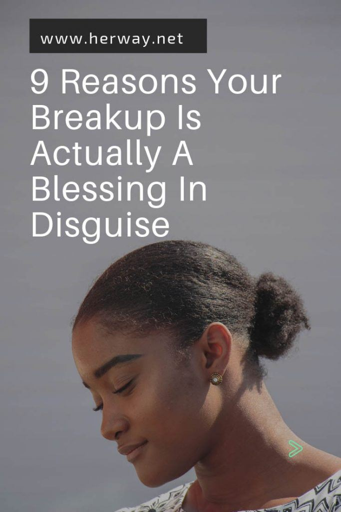9 Reasons Your Breakup Is Actually A Blessing In Disguise