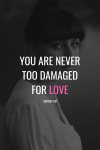You Are Never Too Damaged For Love