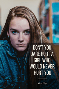 Don't You Dare Hurt A Girl Who Would Never Hurt You