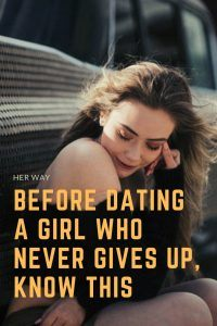 Before Dating A Girl Who Never Gives Up, Know This