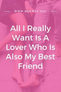 All I Really Want Is A Lover Who Is Also My Best Friend