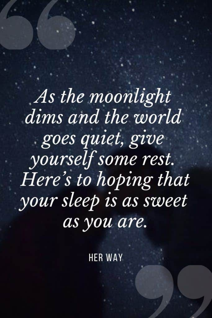 """""""As the moonlight dims and the world goes quiet, give yourself some rest. Here's to hoping that your sleep is as sweet as you are.''"""
