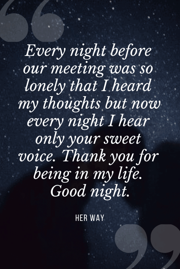 """""""Every night before our meeting was so lonely that I heard my thoughts but now every night I hear only your sweet voice. Thank you for being in my life. Good night.''"""