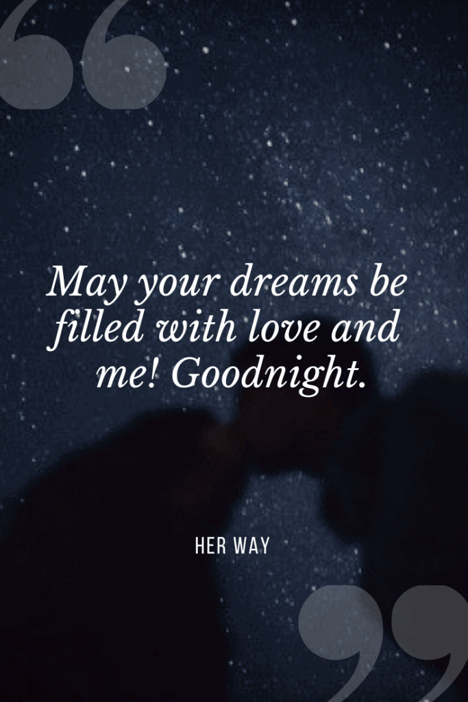 """""""May your dreams be filled with love and me! Goodnight.''"""